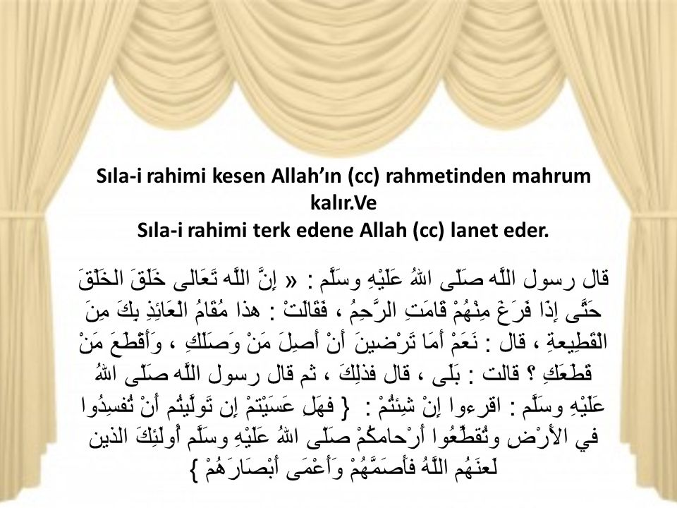 Sıla-i rahimi kesen Allah'ın (cc) rahmetinden mahrum kalır.Ve Sıla-i rahimi terk edene Allah (cc) lanet eder.