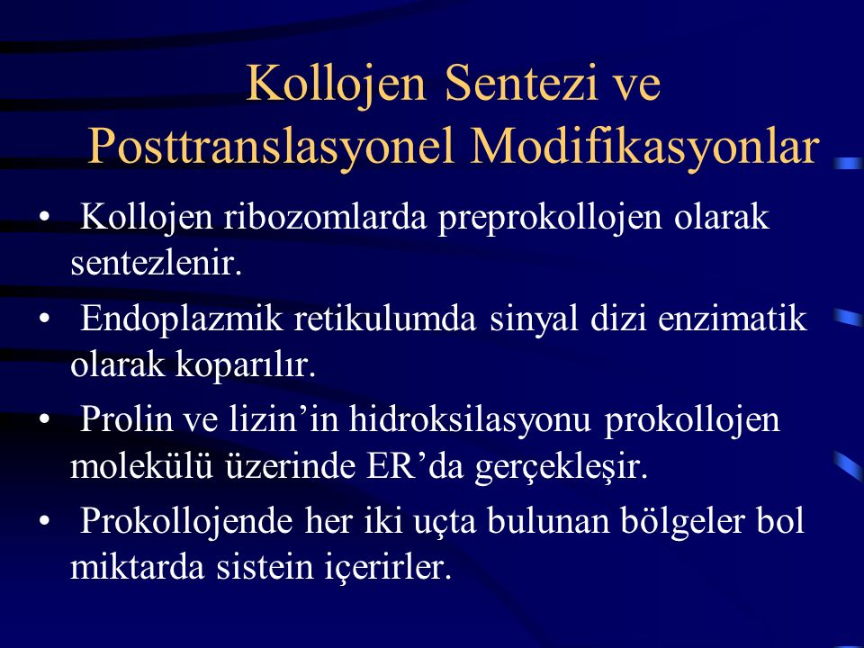Kollojen Sentezi ve Posttranslasyonel Modifikasyonlar Kollojen ribozomlarda preprokollojen olarak sentezlenir. Endoplazmik retikulumda sinyal dizi enz