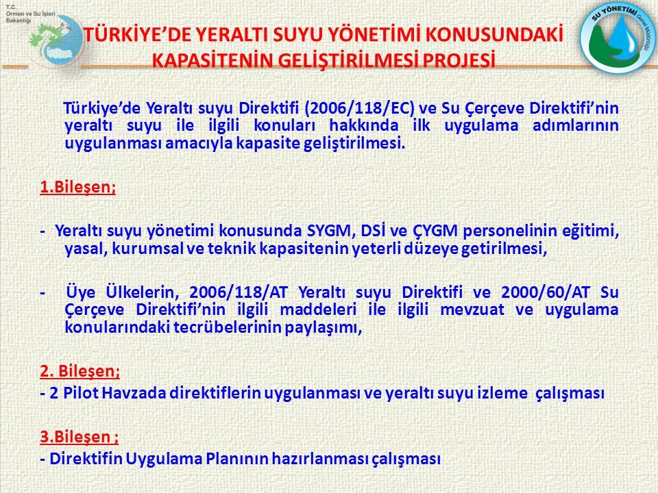 TÜRKİYE'DE YERALTI SUYU YÖNETİMİ KONUSUNDAKİ KAPASİTENİN GELİŞTİRİLMESİ PROJESİ Türkiye'de Yeraltı suyu Direktifi (2006/118/EC) ve Su Çerçeve Direktifi'nin yeraltı suyu ile ilgili konuları hakkında ilk uygulama adımlarının uygulanması amacıyla kapasite geliştirilmesi.