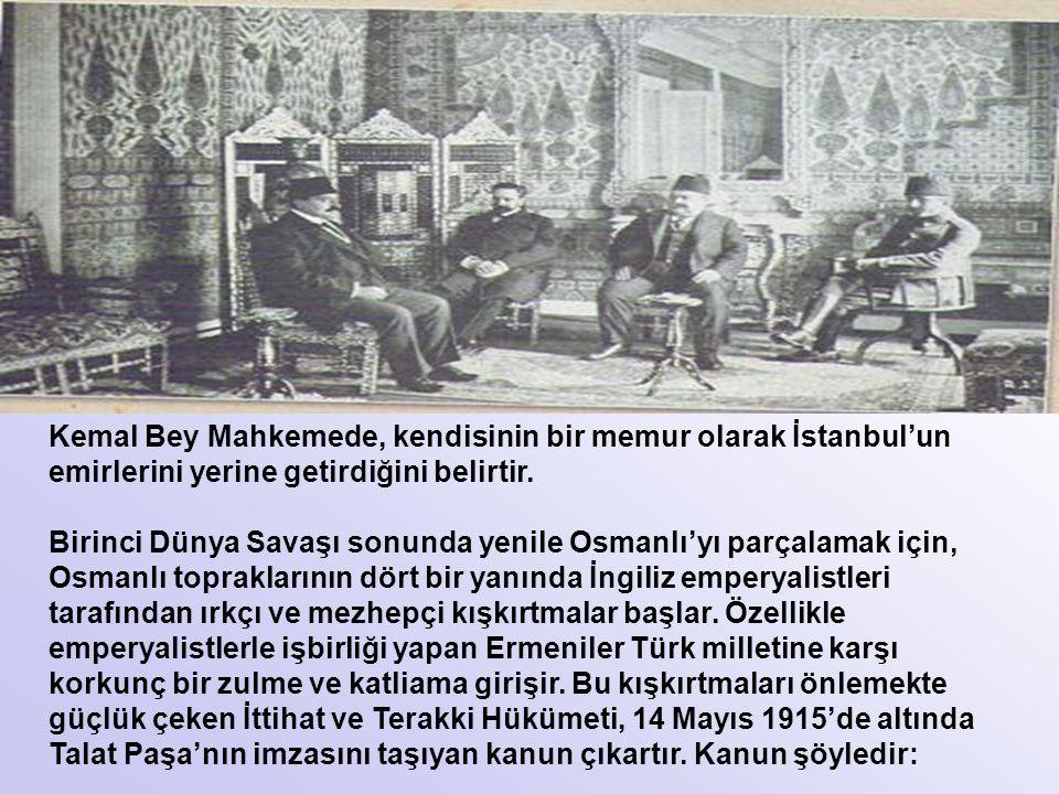Kemal Bey Mahkemede, kendisinin bir memur olarak İstanbul'un emirlerini yerine getirdiğini belirtir.
