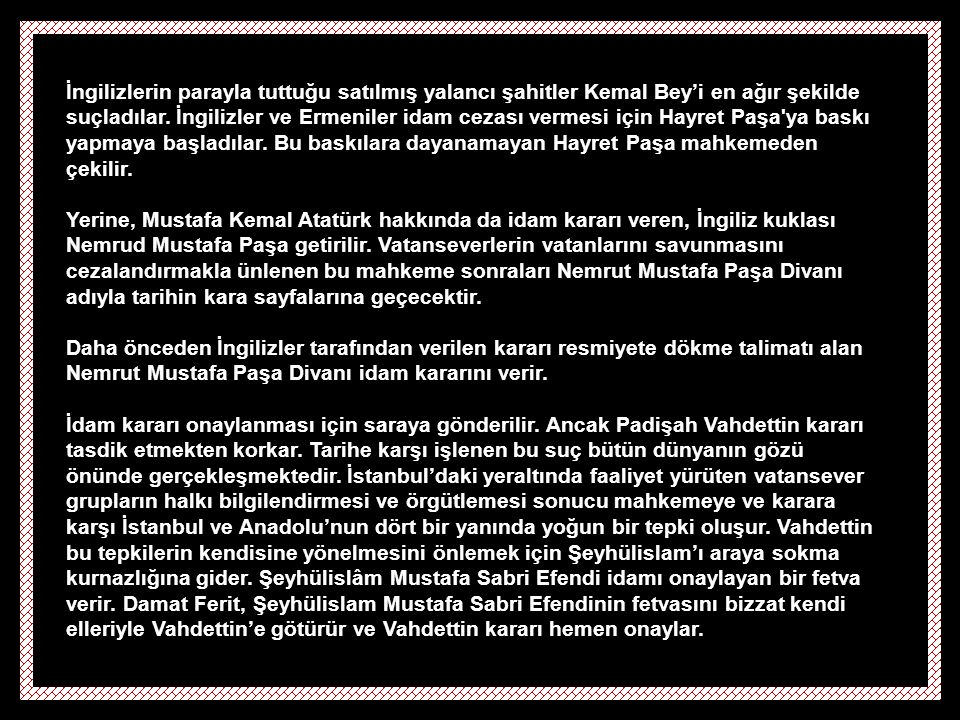 İngilizlerin parayla tuttuğu satılmış yalancı şahitler Kemal Bey'i en ağır şekilde suçladılar.
