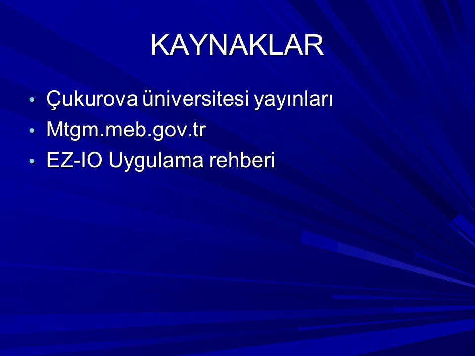 KAYNAKLAR Çukurova üniversitesi yayınları Çukurova üniversitesi yayınları Mtgm.meb.gov.tr Mtgm.meb.gov.tr EZ-IO Uygulama rehberi EZ-IO Uygulama rehberi