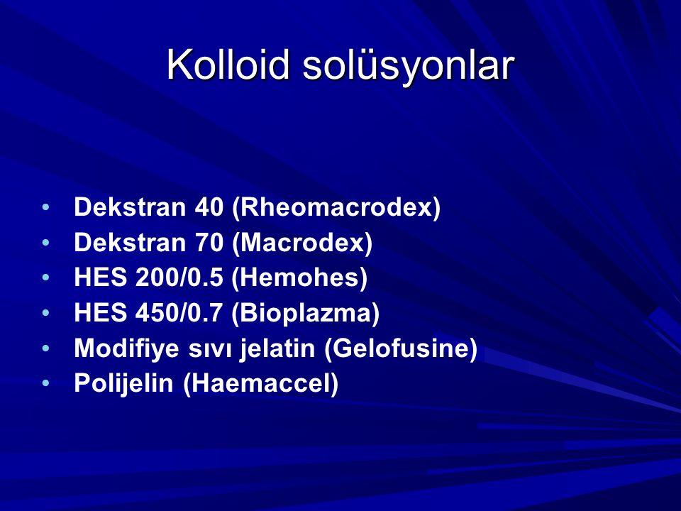 Kolloid solüsyonlar Dekstran 40 (Rheomacrodex) Dekstran 70 (Macrodex) HES 200/0.5 (Hemohes) HES 450/0.7 (Bioplazma) Modifiye sıvı jelatin (Gelofusine) Polijelin (Haemaccel)
