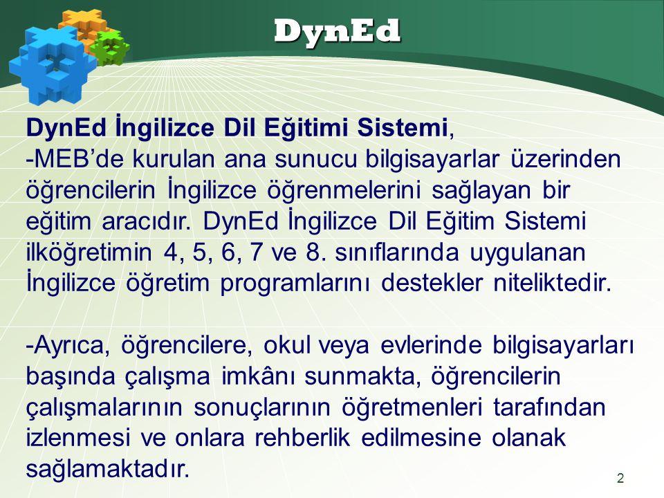 2 DynEd DynEd İngilizce Dil Eğitimi Sistemi, -MEB'de kurulan ana sunucu bilgisayarlar üzerinden öğrencilerin İngilizce öğrenmelerini sağlayan bir eğitim aracıdır.