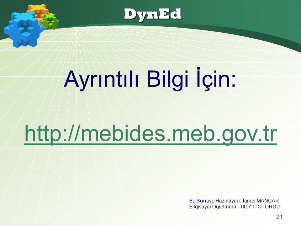 21 DynEd Ayrıntılı Bilgi İçin: http://mebides.meb.gov.tr Bu Sunuyu Hazırlayan: Tamer MANCAR Bilgisayar Öğretmeni – 60.Yıl İ.O.