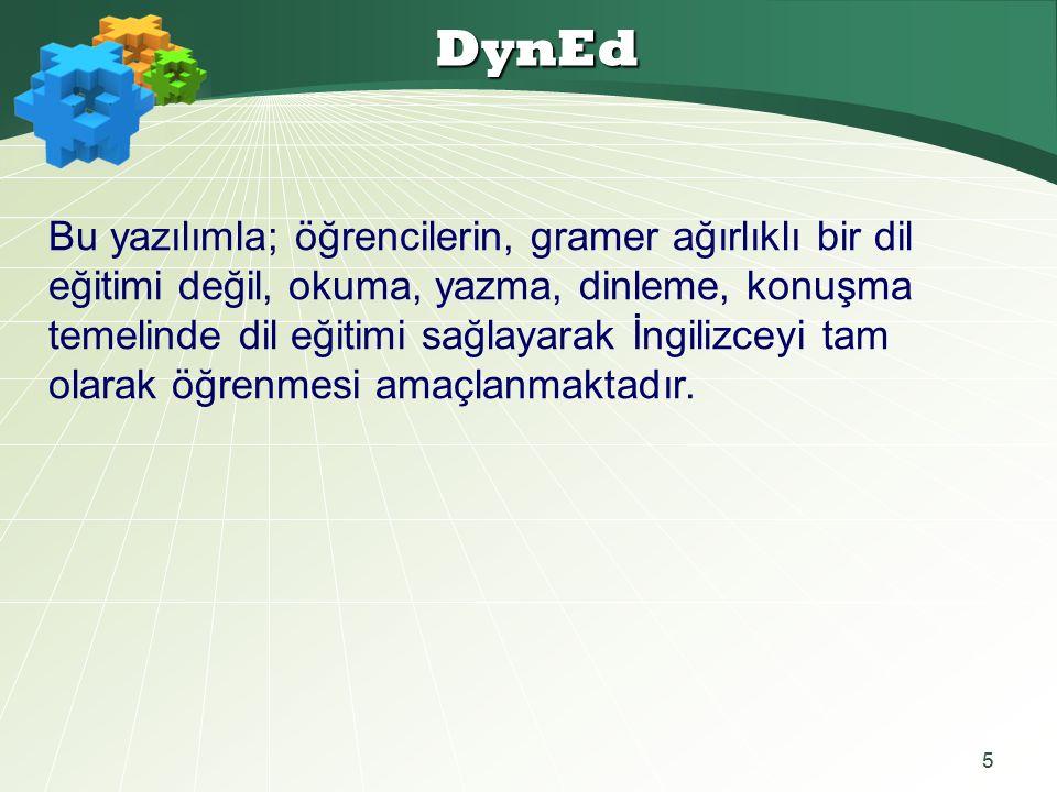 5 DynEd Bu yazılımla; öğrencilerin, gramer ağırlıklı bir dil eğitimi değil, okuma, yazma, dinleme, konuşma temelinde dil eğitimi sağlayarak İngilizceyi tam olarak öğrenmesi amaçlanmaktadır.