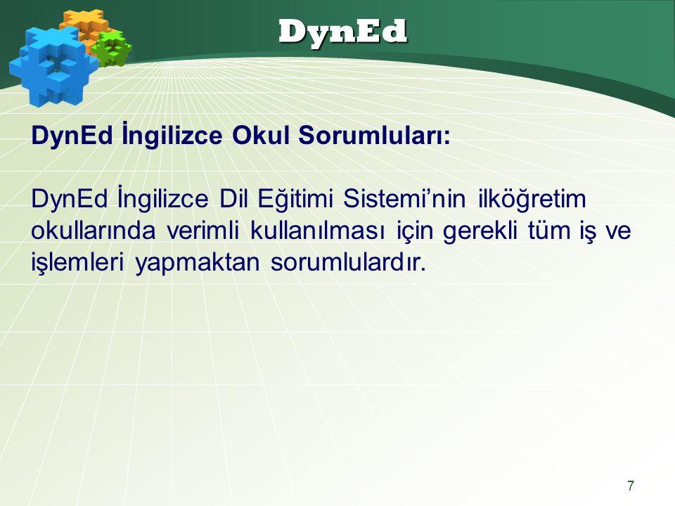 7 DynEd DynEd İngilizce Okul Sorumluları: DynEd İngilizce Dil Eğitimi Sistemi'nin ilköğretim okullarında verimli kullanılması için gerekli tüm iş ve işlemleri yapmaktan sorumlulardır.