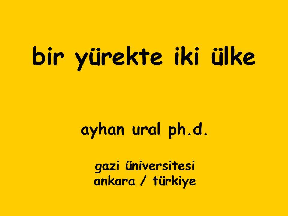 bir yürekte iki ülke ayhan ural ph.d. gazi üniversitesi ankara / türkiye