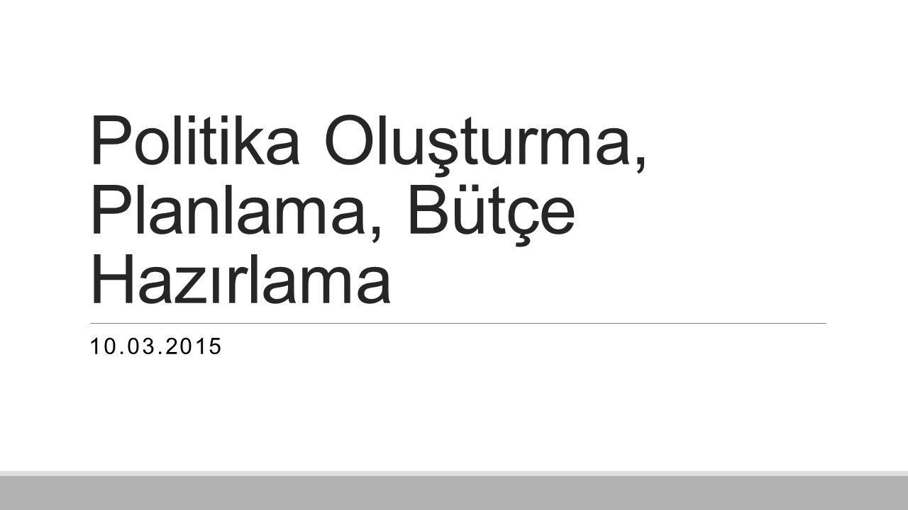 Politika Oluşturma, Planlama, Bütçe Hazırlama 10.03.2015