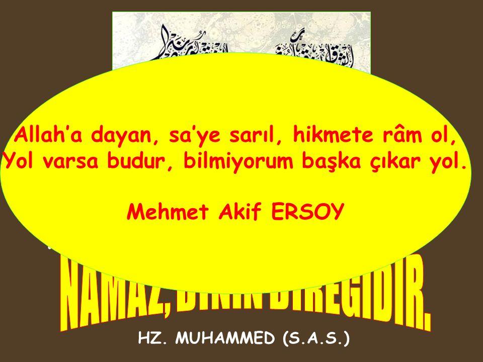 Bir Müslüman'ın yerine getirmekle görevli olduğu ibadetlerin başında namaz ibadeti gelir. HZ. MUHAMMED (S.A.S.) Allah'a dayan, sa'ye sarıl, hikmete râ