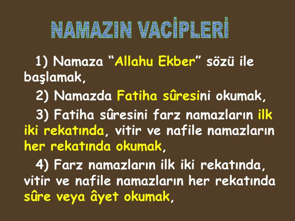 """1) Namaza """"Allahu Ekber"""" sözü ile başlamak, 2) Namazda Fatiha sûresini okumak, 3) Fatiha sûresini farz namazların ilk iki rekatında, vitir ve nafile n"""