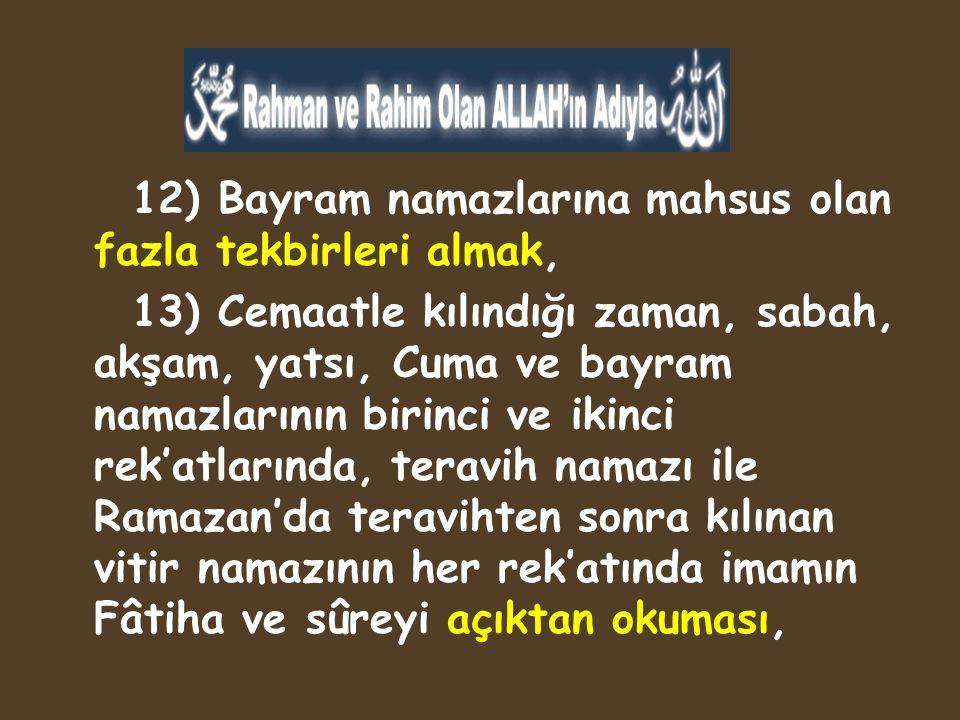 12) Bayram namazlarına mahsus olan fazla tekbirleri almak, 13) Cemaatle kılındığı zaman, sabah, akşam, yatsı, Cuma ve bayram namazlarının birinci ve i