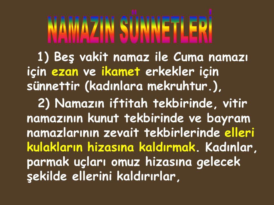 1) Beş vakit namaz ile Cuma namazı için ezan ve ikamet erkekler için sünnettir (kadınlara mekruhtur.), 2) Namazın iftitah tekbirinde, vitir namazının