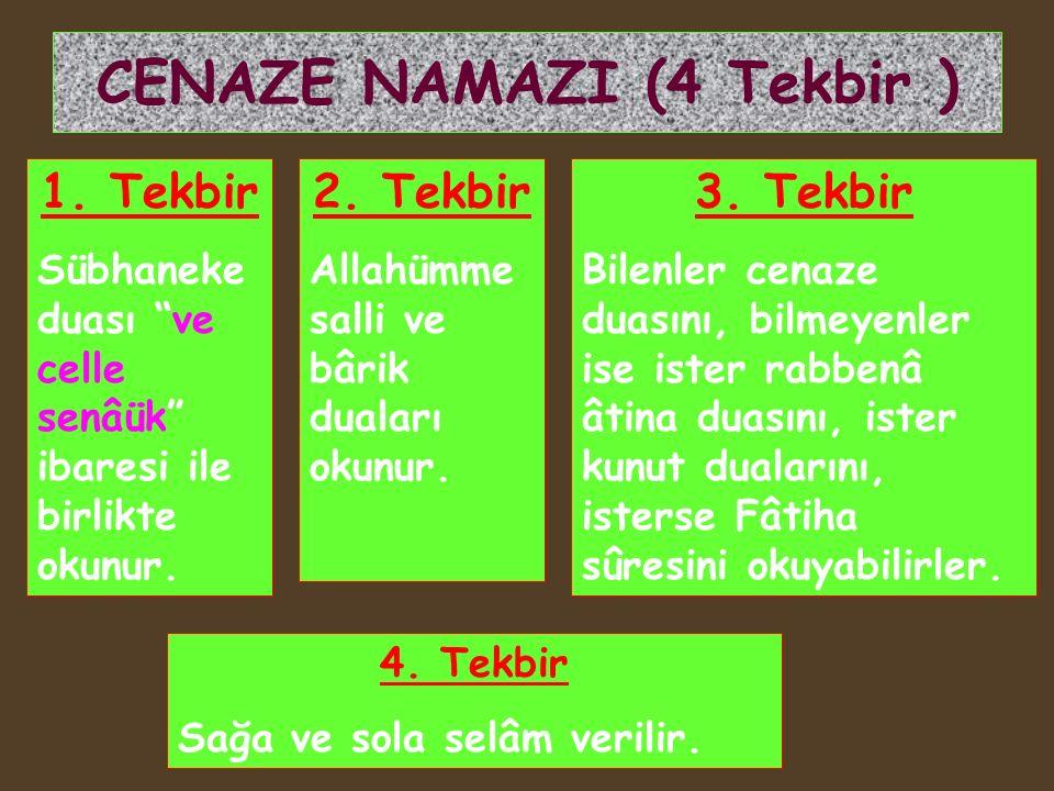 """CENAZE NAMAZI (4 Tekbir ) 1. Tekbir Sübhaneke duası """"ve celle senâük"""" ibaresi ile birlikte okunur. 2. Tekbir Allahümme salli ve bârik duaları okunur."""