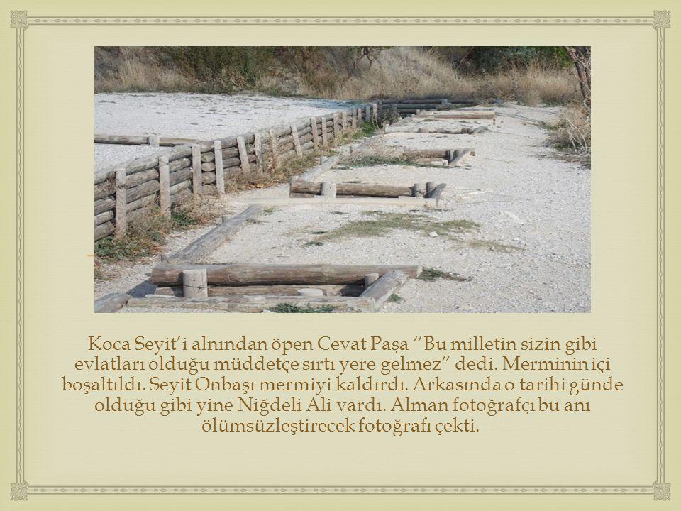 """ Koca Seyit'i alnından öpen Cevat Paşa """"Bu milletin sizin gibi evlatları olduğu müddetçe sırtı yere gelmez"""" dedi. Merminin içi boşaltıldı. Seyit Onba"""