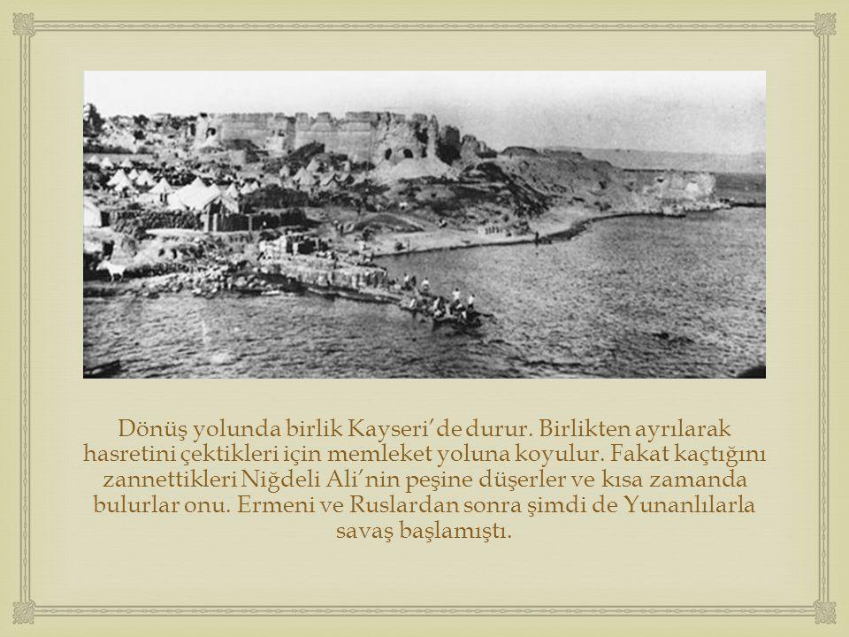  Dönüş yolunda birlik Kayseri'de durur. Birlikten ayrılarak hasretini çektikleri için memleket yoluna koyulur. Fakat kaçtığını zannettikleri Niğdeli