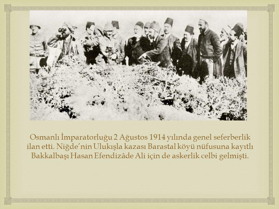  Osmanlı İmparatorluğu 2 Ağustos 1914 yılında genel seferberlik ilan etti. Niğde'nin Ulukışla kazası Barastal köyü nüfusuna kayıtlı Bakkalbaşı Hasan