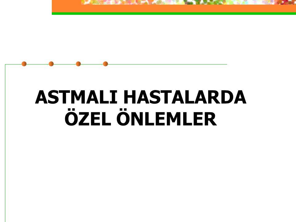 ASTMALI HASTALARDA ÖZEL ÖNLEMLER