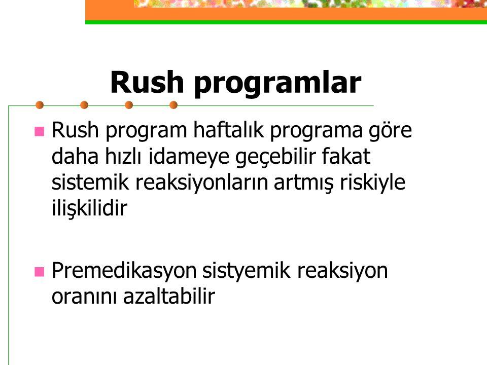 Rush programlar Rush program haftalık programa göre daha hızlı idameye geçebilir fakat sistemik reaksiyonların artmış riskiyle ilişkilidir Premedikasyon sistyemik reaksiyon oranını azaltabilir