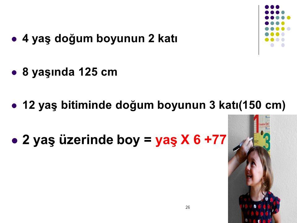 4 yaş doğum boyunun 2 katı 8 yaşında 125 cm 12 yaş bitiminde doğum boyunun 3 katı(150 cm) 2 yaş üzerinde boy = yaş X 6 +77 26