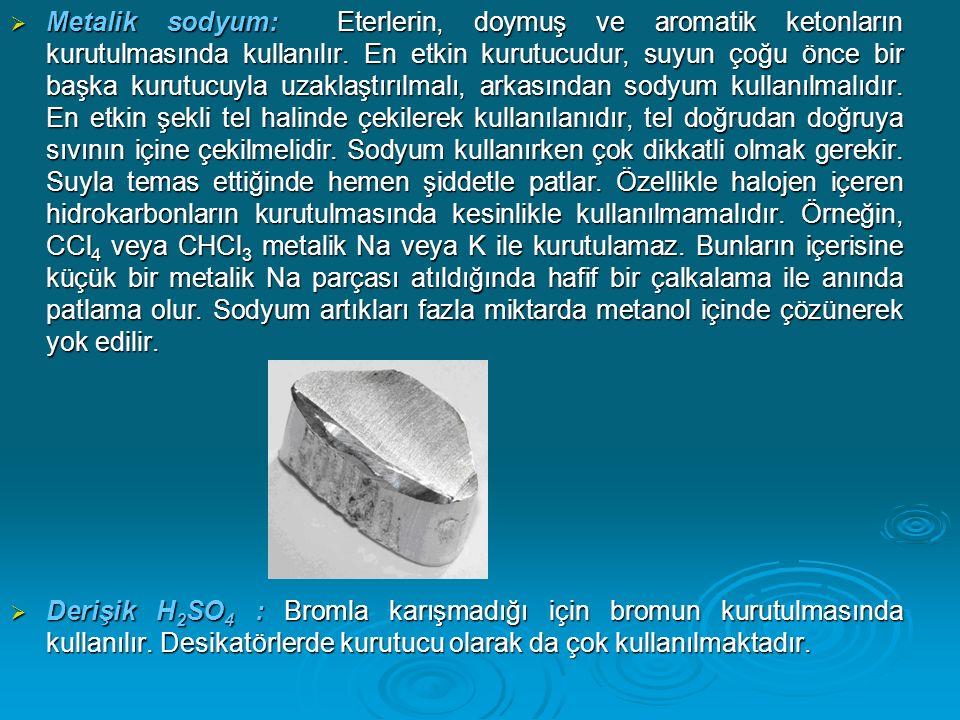  Metalik sodyum: Eterlerin, doymuş ve aromatik ketonların kurutulmasında kullanılır.