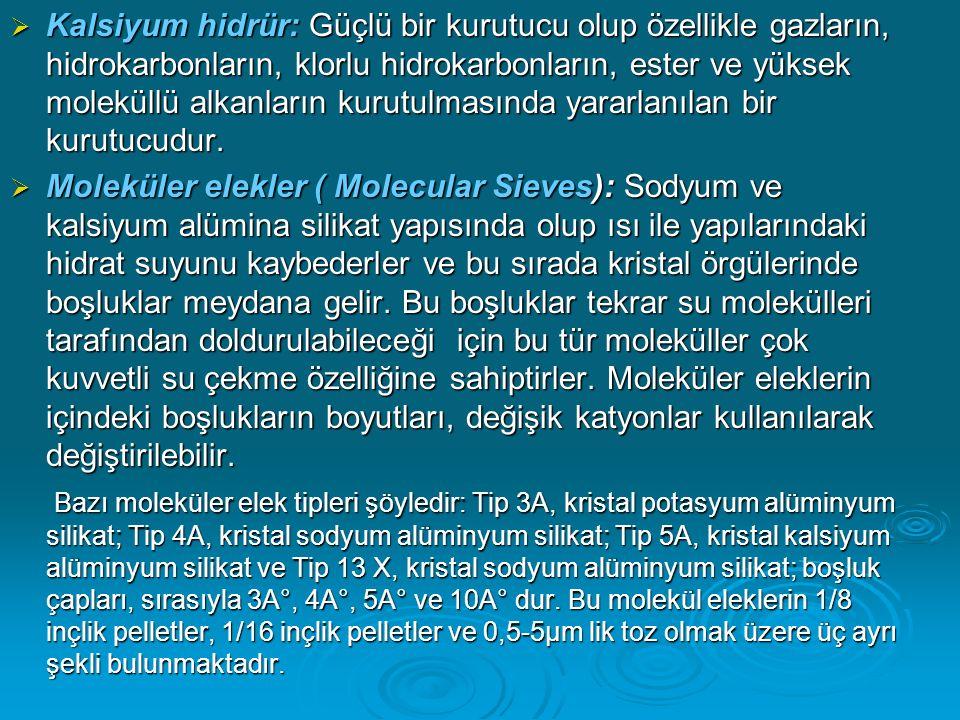  Kalsiyum hidrür: Güçlü bir kurutucu olup özellikle gazların, hidrokarbonların, klorlu hidrokarbonların, ester ve yüksek moleküllü alkanların kurutul