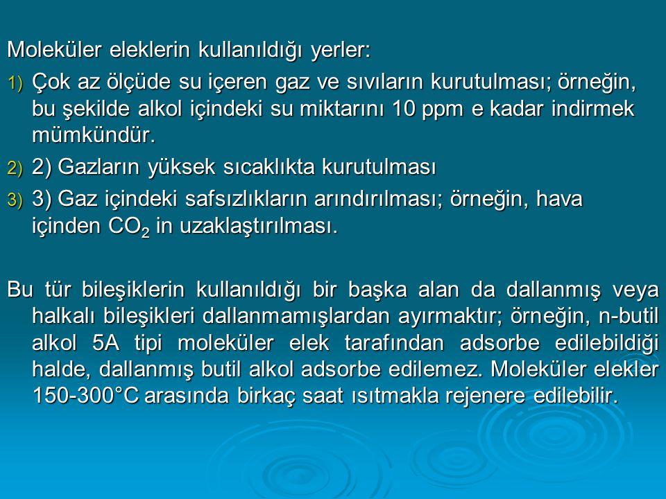 Moleküler eleklerin kullanıldığı yerler: 1) Çok az ölçüde su içeren gaz ve sıvıların kurutulması; örneğin, bu şekilde alkol içindeki su miktarını 10 p