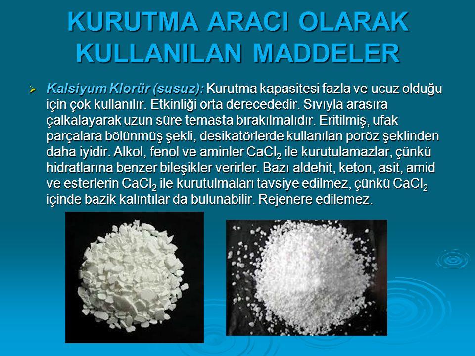 KURUTMA ARACI OLARAK KULLANILAN MADDELER  Kalsiyum Klorür (susuz): Kurutma kapasitesi fazla ve ucuz olduğu için çok kullanılır. Etkinliği orta derece