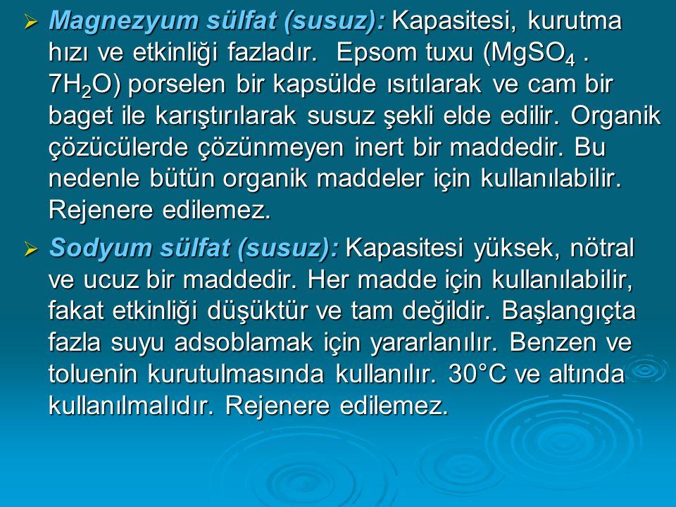  Magnezyum sülfat (susuz): Kapasitesi, kurutma hızı ve etkinliği fazladır. Epsom tuxu (MgSO 4. 7H 2 O) porselen bir kapsülde ısıtılarak ve cam bir ba