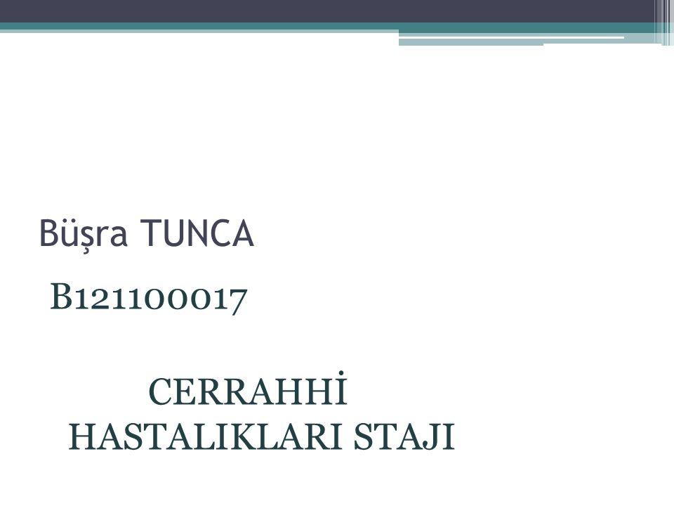 Büşra TUNCA B121100017 CERRAHHİ HASTALIKLARI STAJI