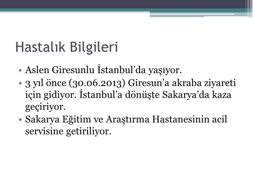 Hastalık Bilgileri Aslen Giresunlu İstanbul'da yaşıyor. 3 yıl önce (30.06.2013) Giresun'a akraba ziyareti için gidiyor. İstanbul'a dönüşte Sakarya'da