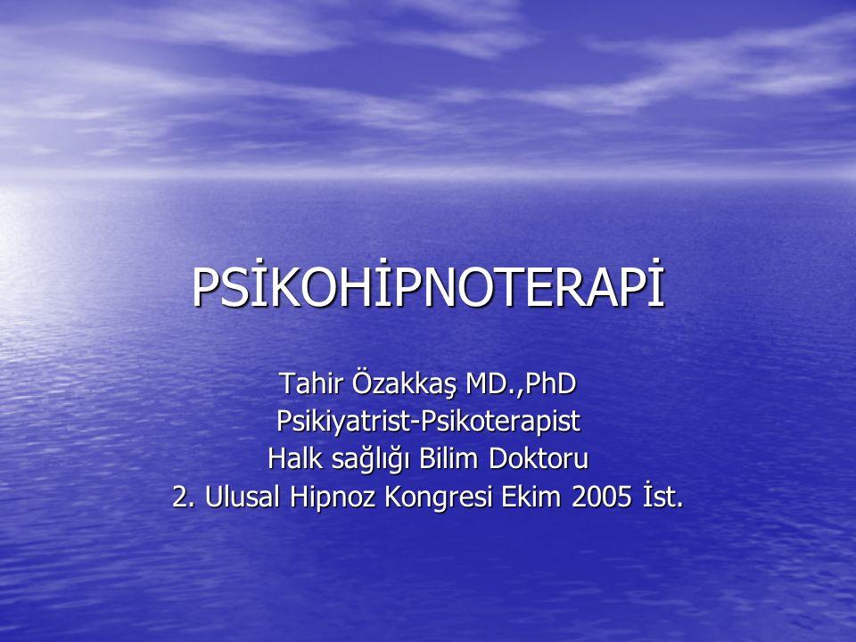 PSİKOHİPNOTERAPİ Tahir Özakkaş MD.,PhD Psikiyatrist-Psikoterapist Halk sağlığı Bilim Doktoru 2.