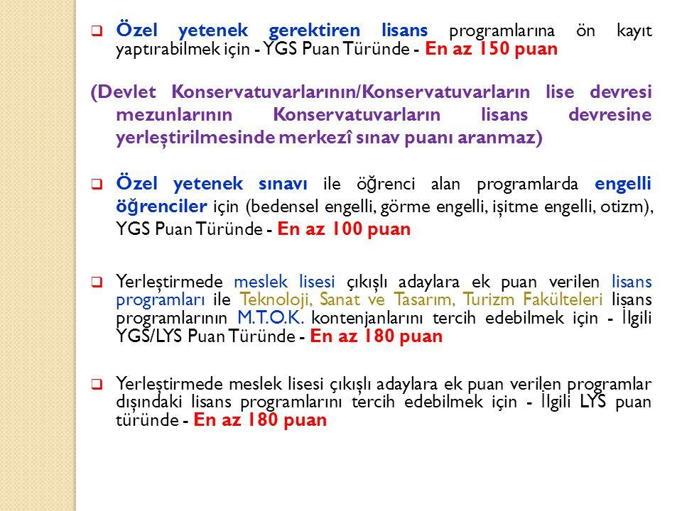  Özel yetenek gerektiren lisans programlarına ön kayıt yaptırabilmek için - YGS Puan Türünde - En az 150 puan (Devlet Konservatuvarlarının/Konservatu