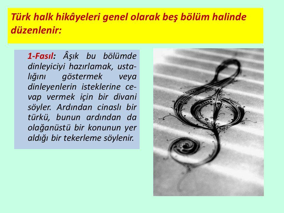 Türk halk hikâyeleri genel olarak beş bölüm halinde düzenlenir: 1-Fasıl: Âşık bu bölümde dinleyiciyi hazırlamak, usta- lığını göstermek veya dinleyenlerin isteklerine ce- vap vermek için bir divani söyler.