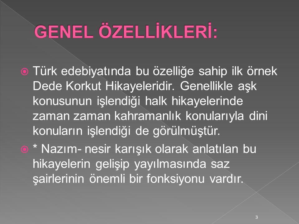  Türk edebiyatında bu özelliğe sahip ilk örnek Dede Korkut Hikayeleridir.