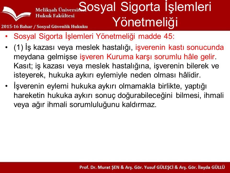 Sosyal Sigorta İşlemleri Yönetmeliği Sosyal Sigorta İşlemleri Yönetmeliği madde 45: (1) İş kazası veya meslek hastalığı, işverenin kastı sonucunda mey