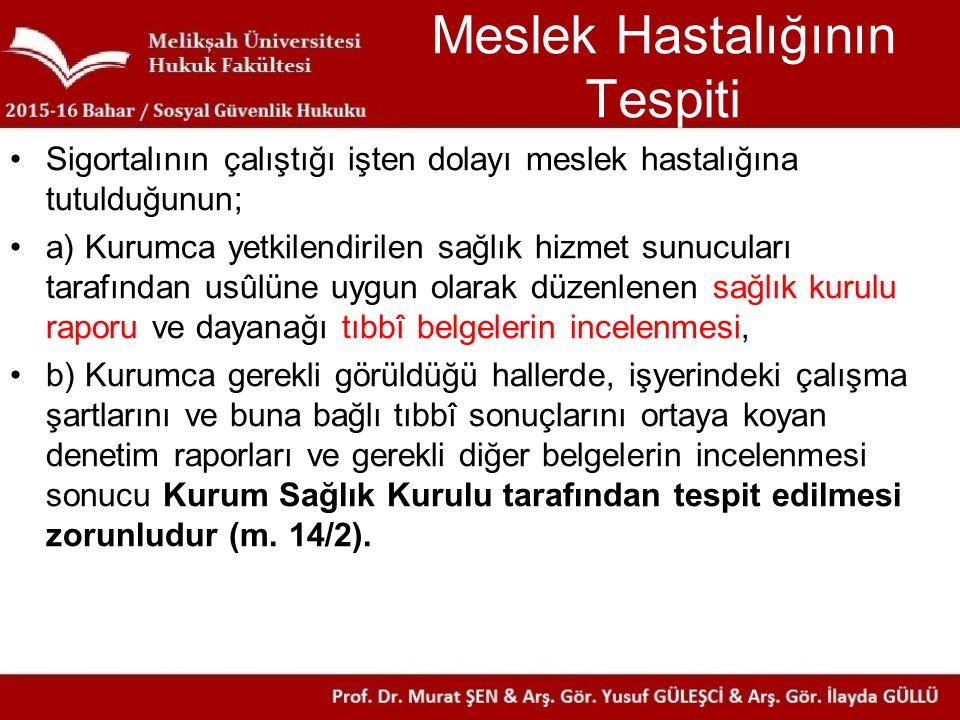 Meslek Hastalığının Tespiti Sigortalının çalıştığı işten dolayı meslek hastalığına tutulduğunun; a) Kurumca yetkilendirilen sağlık hizmet sunucuları t