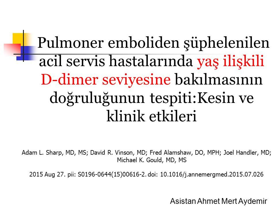 Pulmoner emboliden şüphelenilen acil servis hastalarında yaş ilişkili D-dimer seviyesine bakılmasının doğruluğunun tespiti:Kesin ve klinik etkileri Adam L.