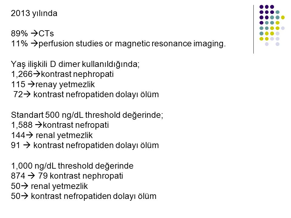 2013 yılında 89%  CTs 11%  perfusion studies or magnetic resonance imaging.