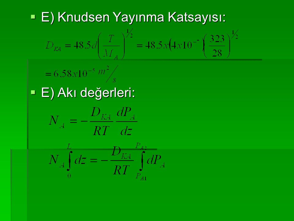 E) Knudsen Yayınma Katsayısı:  E) Akı değerleri:
