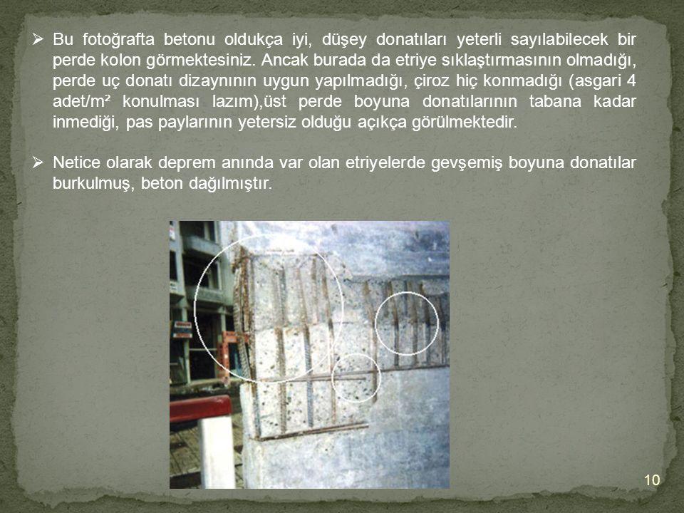 10  Bu fotoğrafta betonu oldukça iyi, düşey donatıları yeterli sayılabilecek bir perde kolon görmektesiniz.