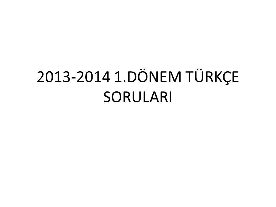 2013-2014 1.DÖNEM TÜRKÇE SORULARI