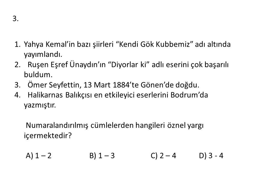 """1.Yahya Kemal'in bazı şiirleri """"Kendi Gök Kubbemiz"""" adı altında yayımlandı. 2. Ruşen Eşref Ünaydın'ın """"Diyorlar ki"""" adlı eserini çok başarılı buldum."""