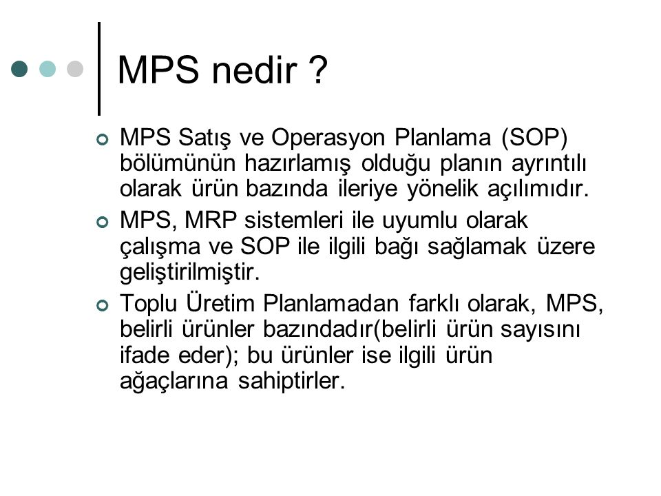 MPS nedir ? MPS Satış ve Operasyon Planlama (SOP) bölümünün hazırlamış olduğu planın ayrıntılı olarak ürün bazında ileriye yönelik açılımıdır. MPS, MR