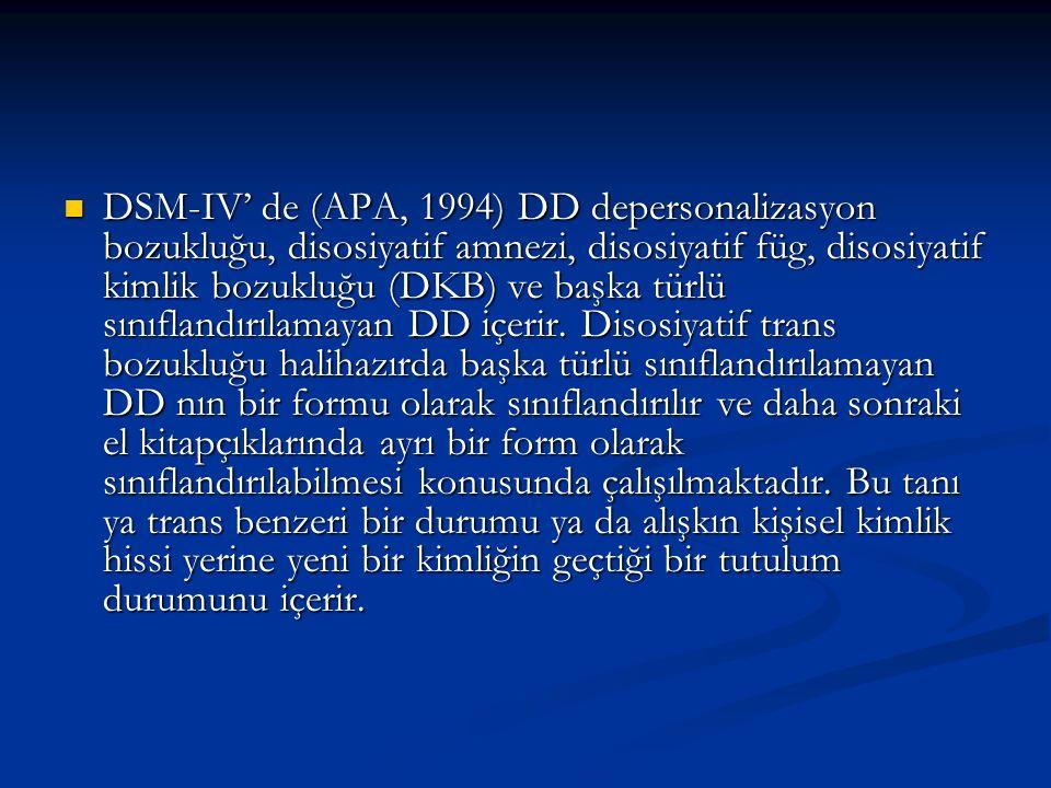 DSM-IV' de (APA, 1994) DD depersonalizasyon bozukluğu, disosiyatif amnezi, disosiyatif füg, disosiyatif kimlik bozukluğu (DKB) ve başka türlü sınıflandırılamayan DD içerir.