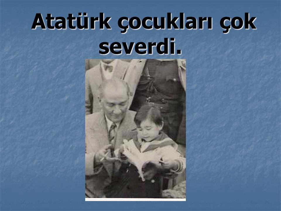 Atatürk çocukları çok severdi. Atatürk çocukları çok severdi.