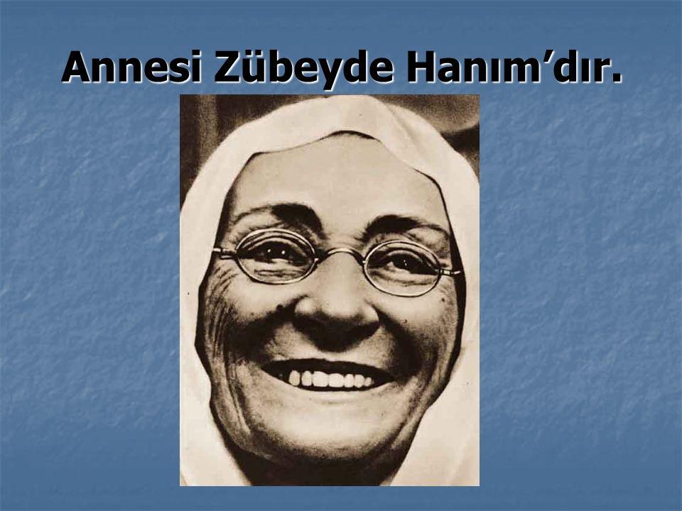 Annesi Zübeyde Hanım'dır.