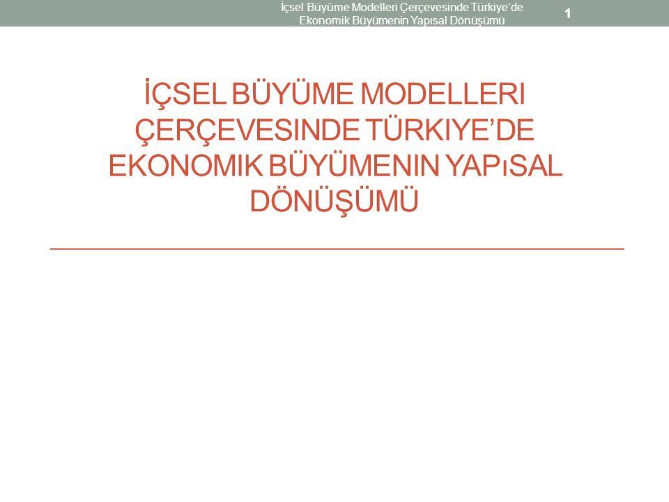 İÇSEL BÜYÜME MODELLERI ÇERÇEVESINDE TÜRKIYE'DE EKONOMIK BÜYÜMENIN YAPıSAL DÖNÜŞÜMÜ 1 İçsel Büyüme Modelleri Çerçevesinde Türkiye'de Ekonomik Büyümenin