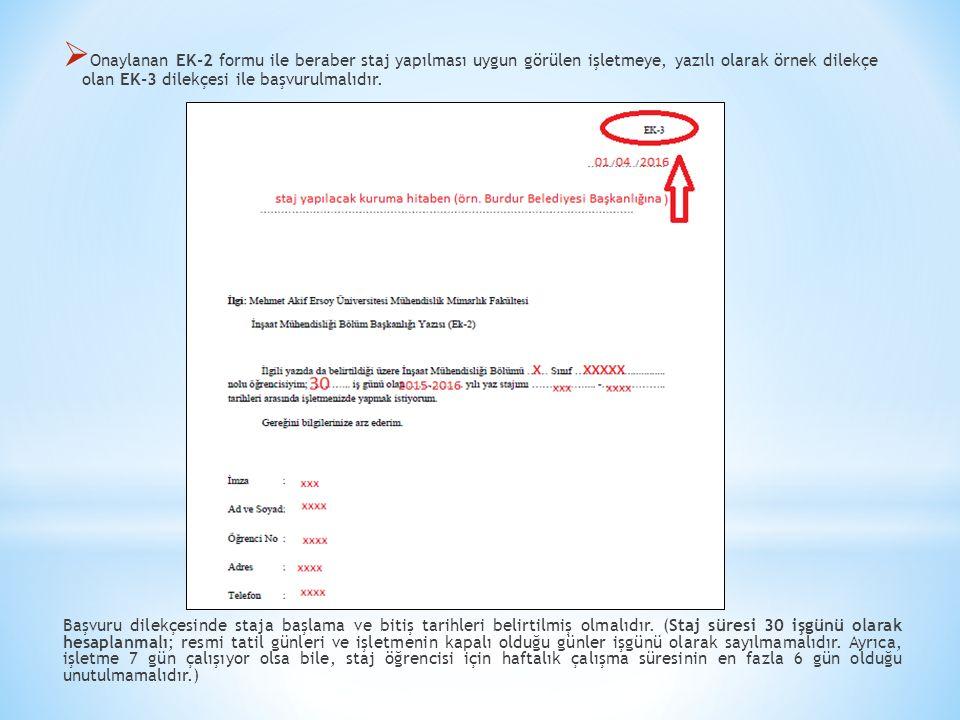  Onaylanan EK-2 formu ile beraber staj yapılması uygun görülen işletmeye, yazılı olarak örnek dilekçe olan EK-3 dilekçesi ile başvurulmalıdır. Başvur
