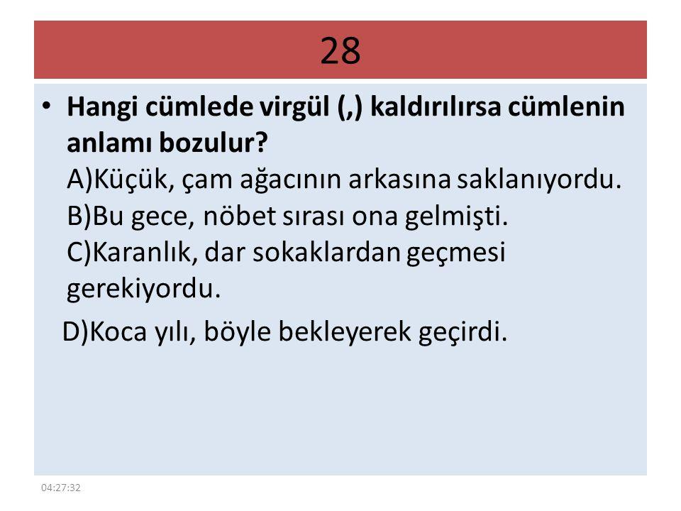 28 Hangi cümlede virgül (,) kaldırılırsa cümlenin anlamı bozulur.